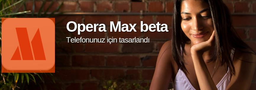 Opera Max Beta Türkiye'de Yayında!